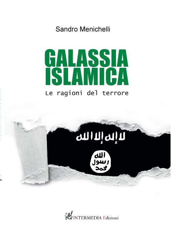 """Presentazione del libro """"Galassia Islamica.Le ragioni del terrore"""" di Sandro Menichelli-19 ottobre 2020,ore 18.30-Webinar @Zoom - Geopolitica.info"""