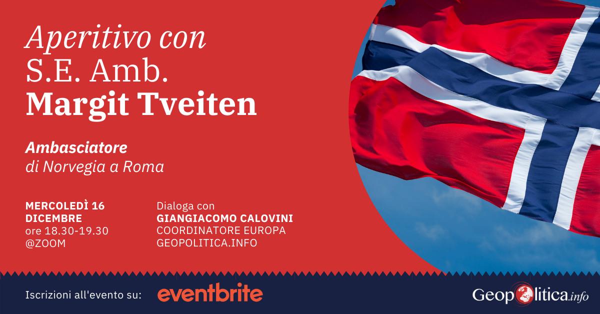 Aperitivo con S.E. Amb. Margit Tveiten, Ambasciatore di Norvegia a Roma- mercoledì 16 dicembre ore 18.30- webinar zoom - Geopolitica.info