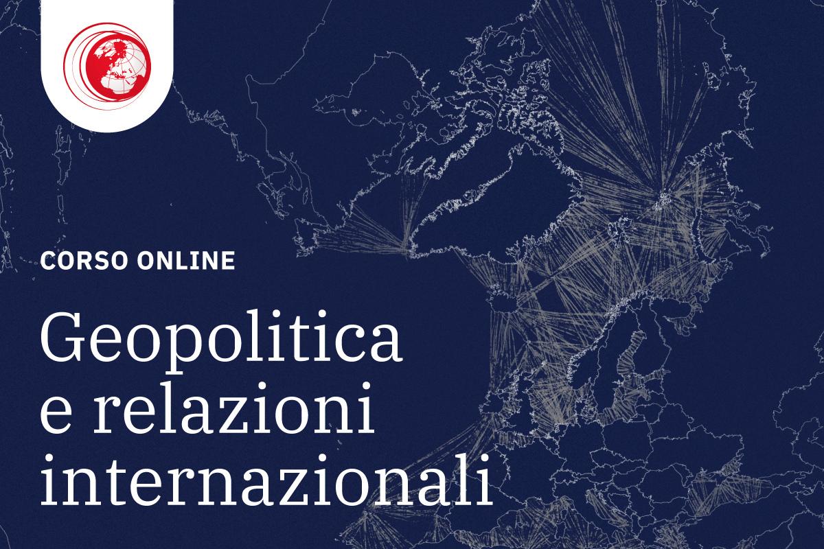 Corso Online in Geopolitica e Relazioni internazionali - Geopolitica.info
