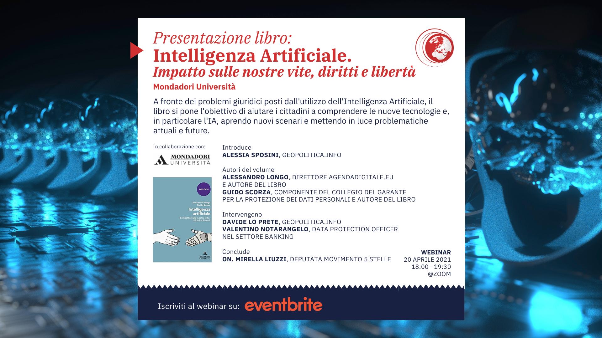 Presentazione libro: Intelligenza Artificiale. Impatto sulle nostre vite, diritti e libertà (Mondadori Università) – 20 aprile 2021, ore 18.00 – 19.30 – Webinar @zoom - Geopolitica.info